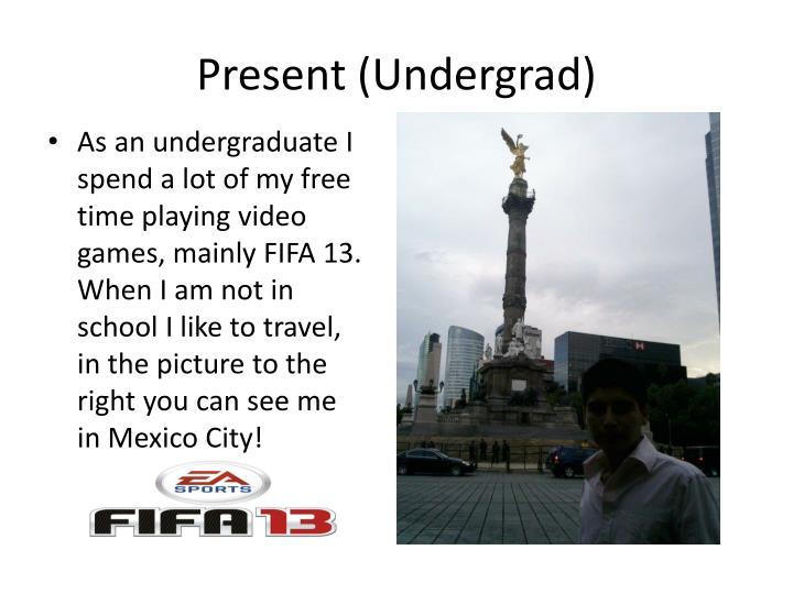 Present (Undergrad)