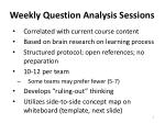 weekly question analysis sessions