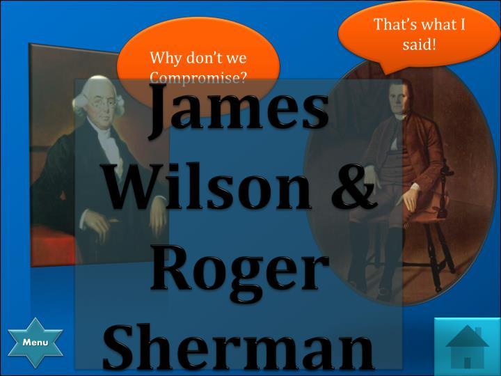James Wilson & Roger Sherman