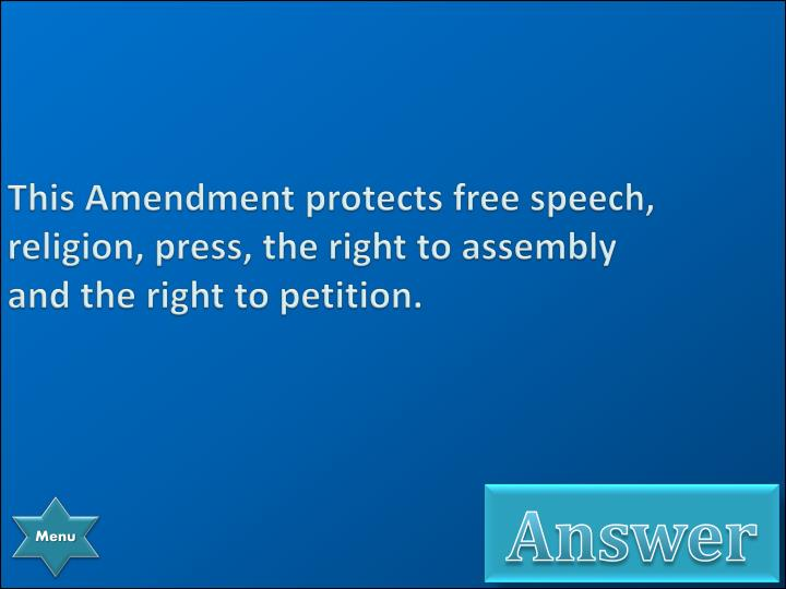 This Amendment protects free speech, religion, press, the right to assembly and the right to petition.