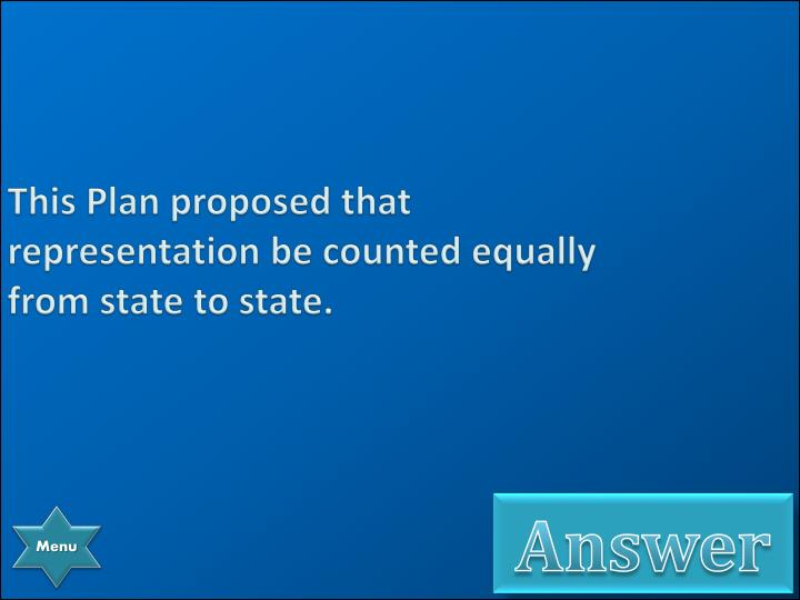This Plan proposed that representation be counted equally from state to state.