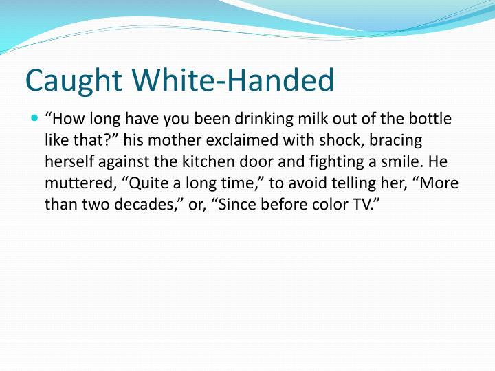 Caught White-Handed