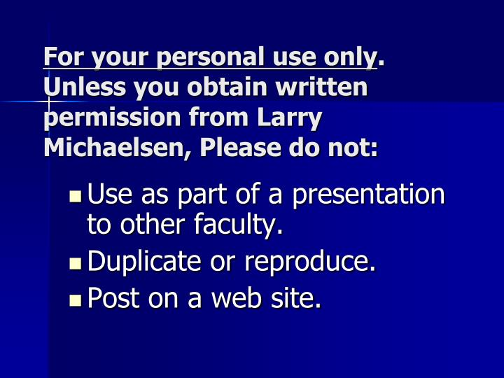 For your personal use only unless you obtain written permission from larry michaelsen please do not
