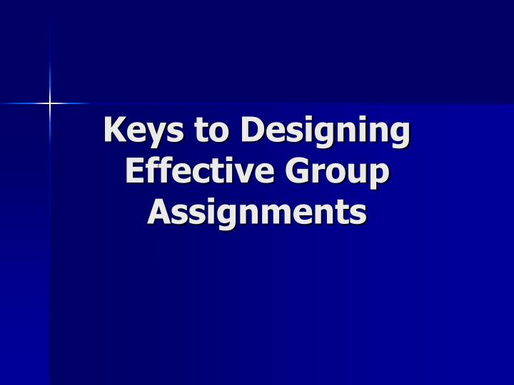 Keys to Designing Effective Group Assignments