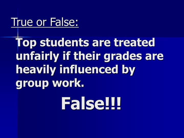 Top students are treated unfairly if their grades are heavily influenced by group work.