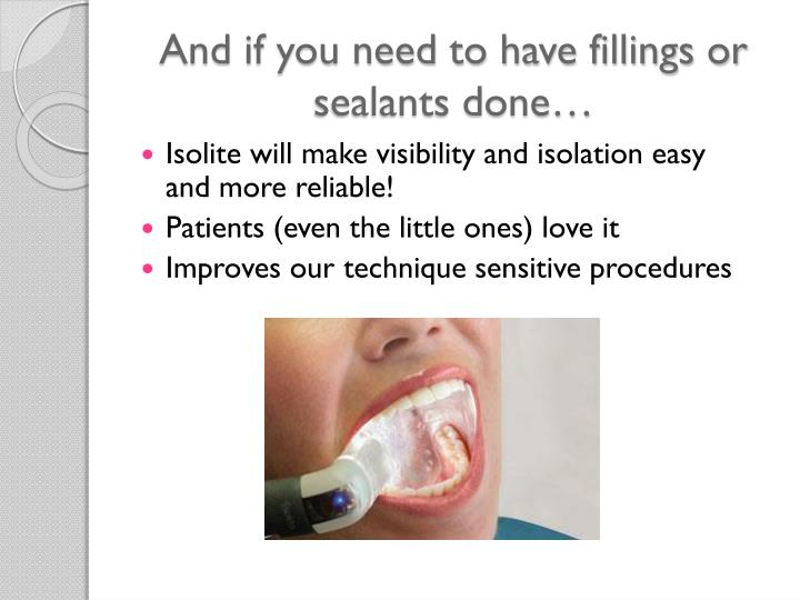And if you need to have fillings or sealants done…