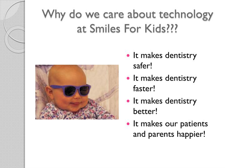 Why do we care about technology at smiles for kids