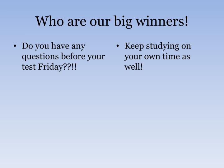 Who are our big winners!
