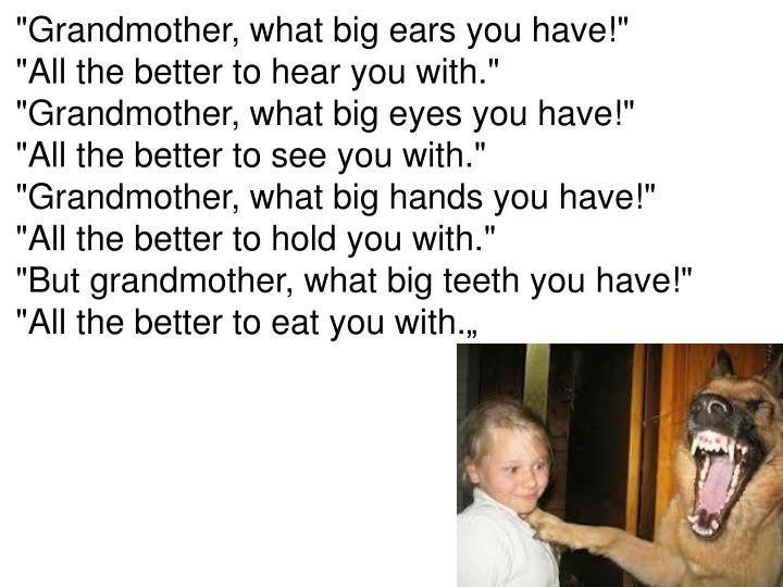 """Grandmother, what big ears you have!"""