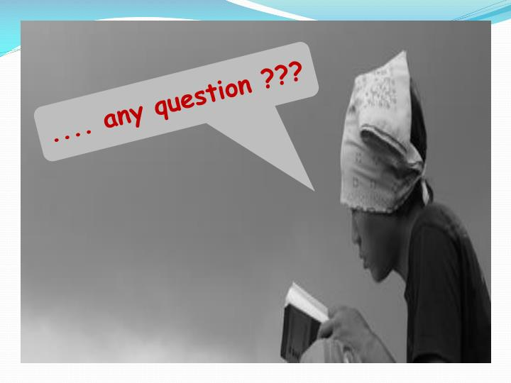 .... any question ???