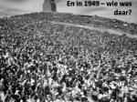 en in 1949 wie was daar