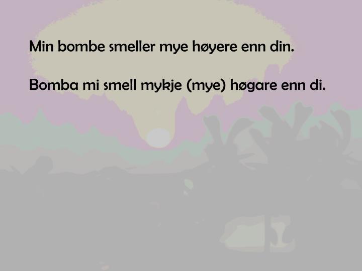 Min bombe smeller mye høyere enn din.