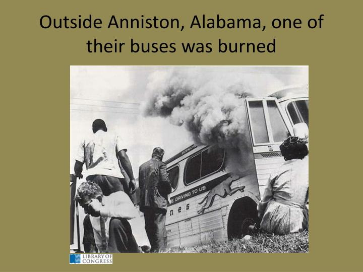 Outside Anniston, Alabama, one of their buses was burned