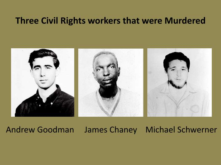 Three Civil Rights workers that were Murdered