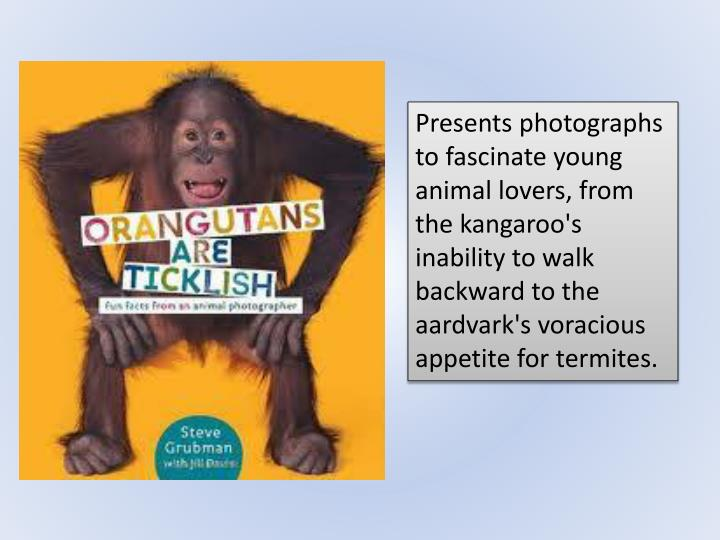 Presents photographs to fascinate young animal lovers, from the kangaroo's inability to walk backward to the aardvark's voracious appetite for termites.
