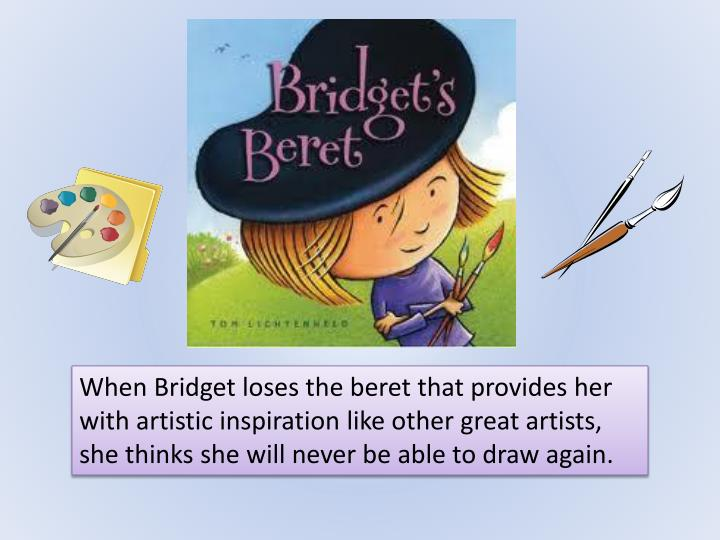 When Bridget loses the beret that provides her with artistic inspiration like other great artists, she thinks she will never be able to draw again.