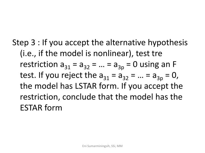 Step 3 : If you accept the alternative hypothesis (i.e., if the model is nonlinear), test