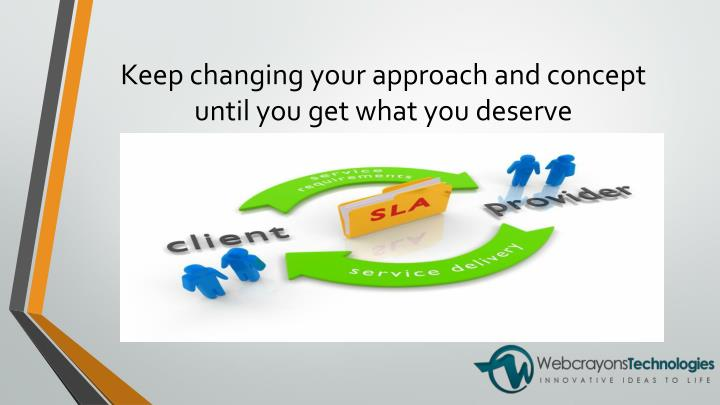 Keep changing your approach and concept until you get what you
