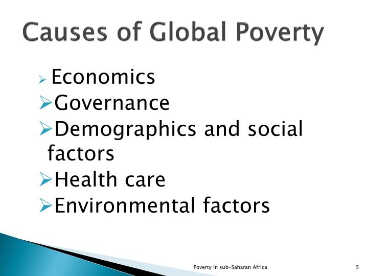 poverty causes of a global phenomenon Poverty: causes of a global phenomenon overall, world poverty rates continue to stagnate, despite much-heralded growth in china and india today the annual median per capita income in developing countries is $3,000, a figure that indicates only modest progress since 1975, when the median income level was about $2,500.