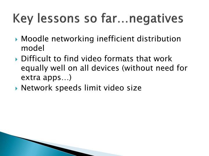 Key lessons so far…negatives