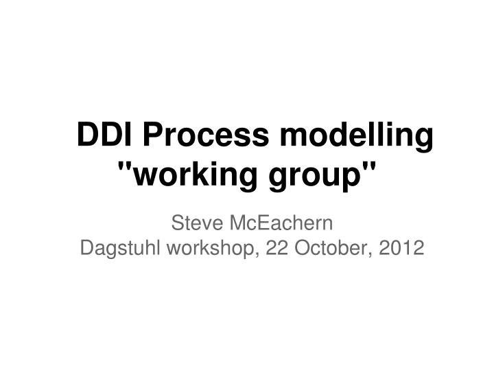 Ddi process modelling working group