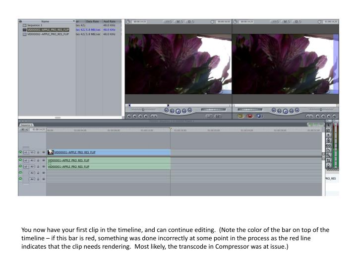You now have your first clip in the timeline, and can continue editing.  (Note the color of the bar on top of the timeline – if this bar is red, something was done incorrectly at some point in the process as the red line indicates that the clip needs rendering.  Most likely, the transcode in Compressor was at issue.)