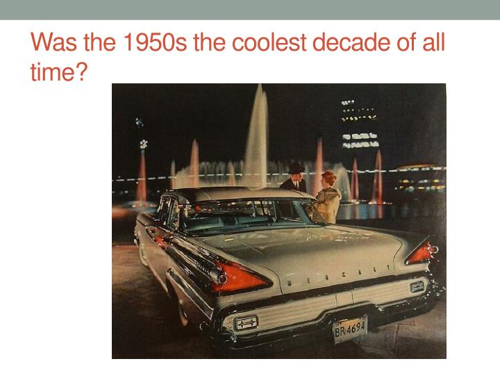 Was the 1950s the coolest decade of all time?