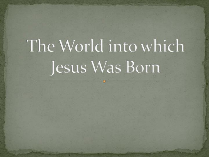 the world into which jesus was born n.