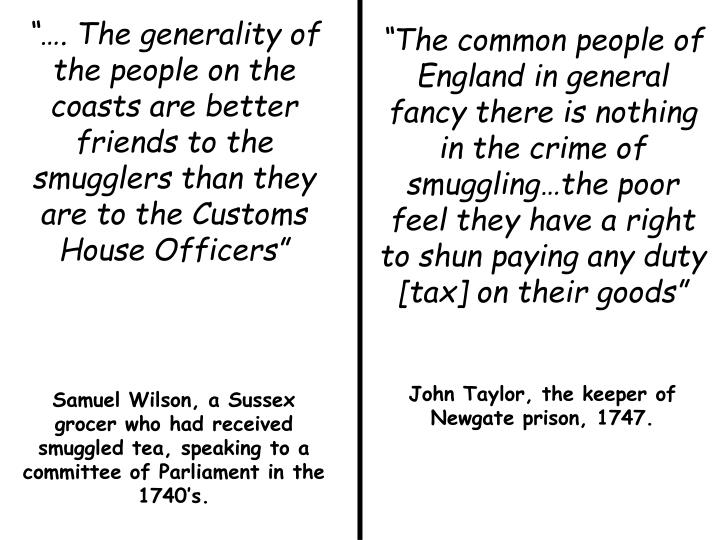 """""""…. The generality of the people on the coasts are better friends to the smugglers than they are to the Customs House Officers"""""""