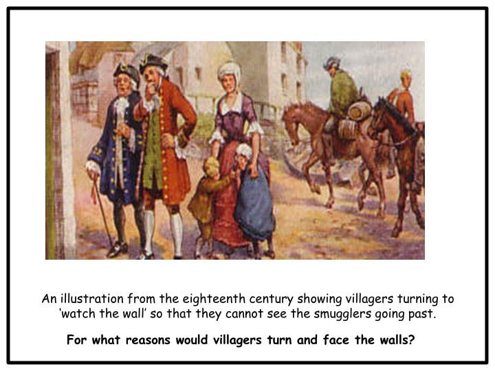 An illustration from the eighteenth century showing villagers turning to 'watch the wall' so that they cannot see the smugglers going past.