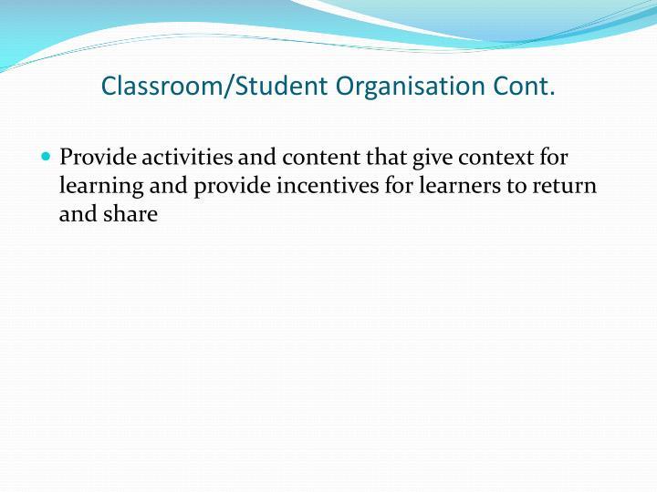 Classroom/Student Organisation Cont.