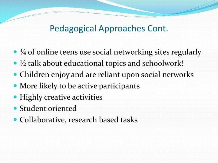 Pedagogical Approaches Cont.