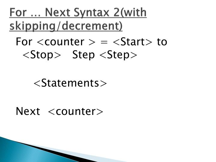 For … Next Syntax 2(with skipping/decrement)