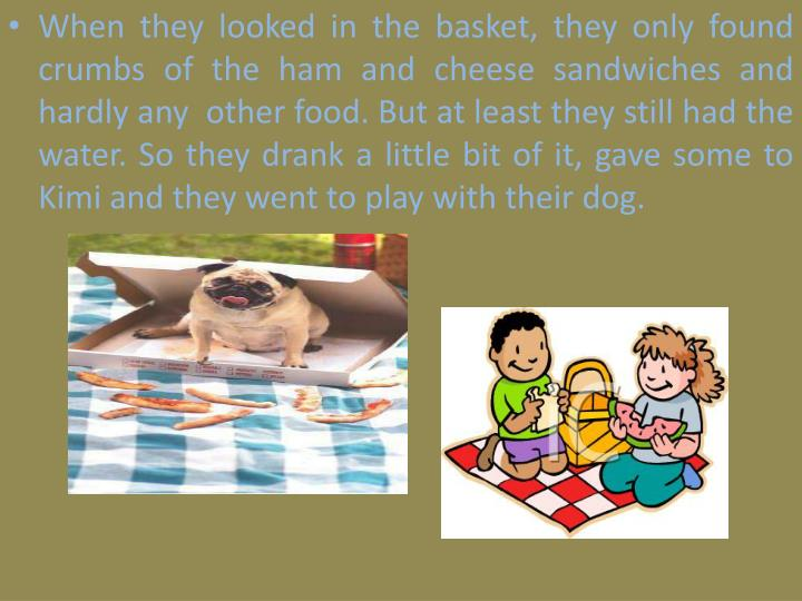 When they looked in the basket, they only found crumbs of the ham and cheese sandwiches and