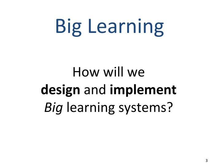 How will we design and implement big learning systems