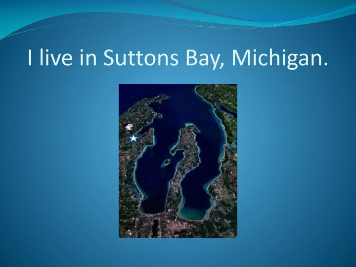 I live in suttons bay michigan