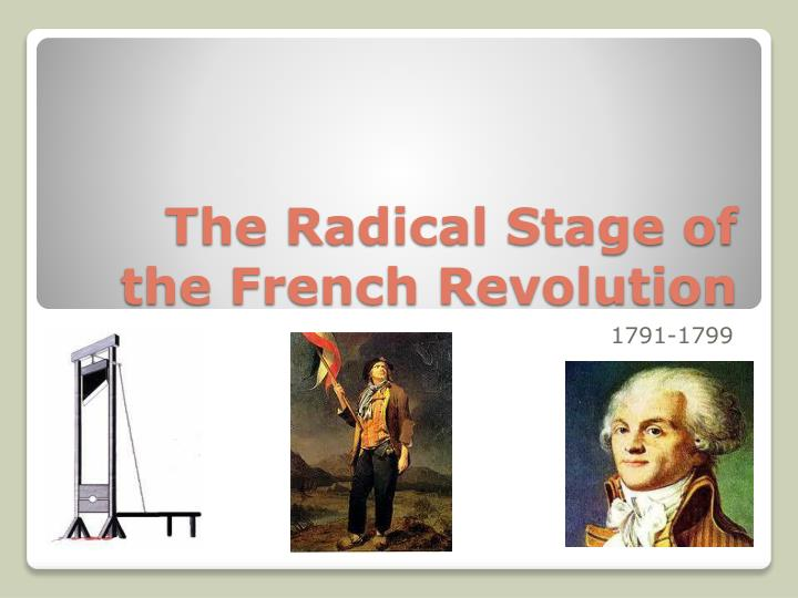 the radical revolution The french revolution was a watershed event in modern european history that began in 1789 and ended in the late 1790s with the ascent of napoleon bonaparte  french revolution turns radical.