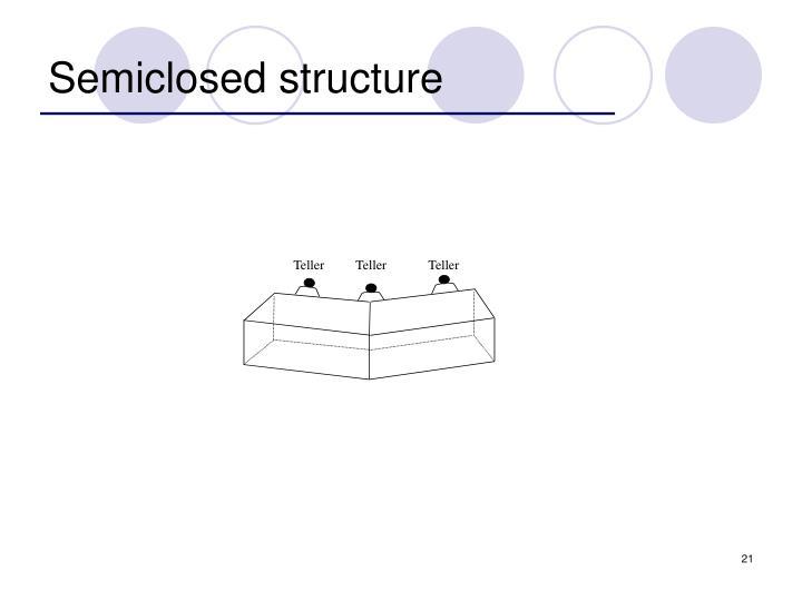 Semiclosed structure