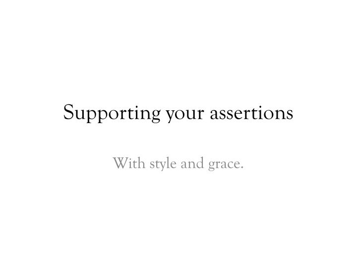 supporting your assertions n.