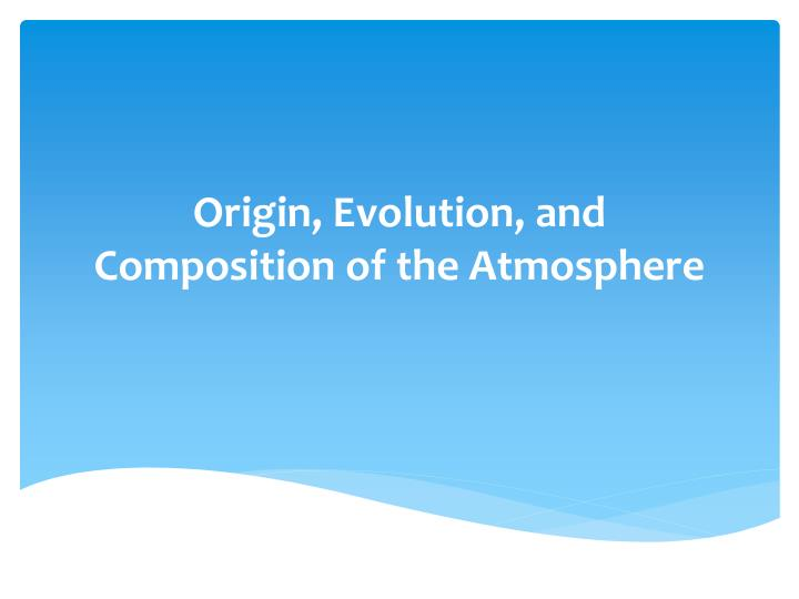 origin evolution and composition of the atmosphere n.