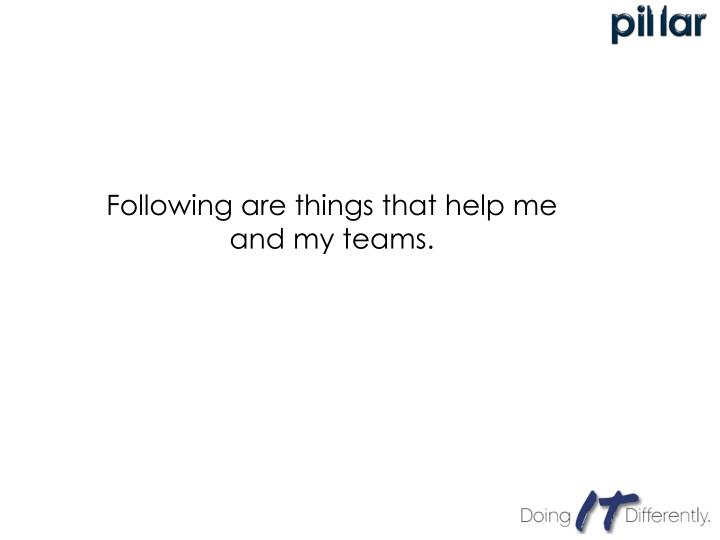Following are things that help me