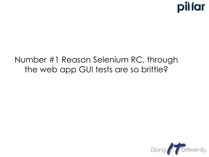 Number #1 Reason Selenium RC, through the web app GUI tests are so brittle?