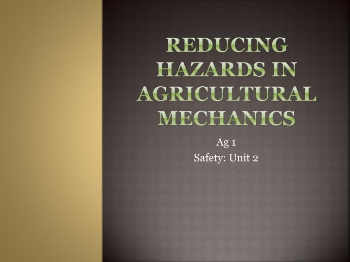 Reducing hazards in agricultural mechanics