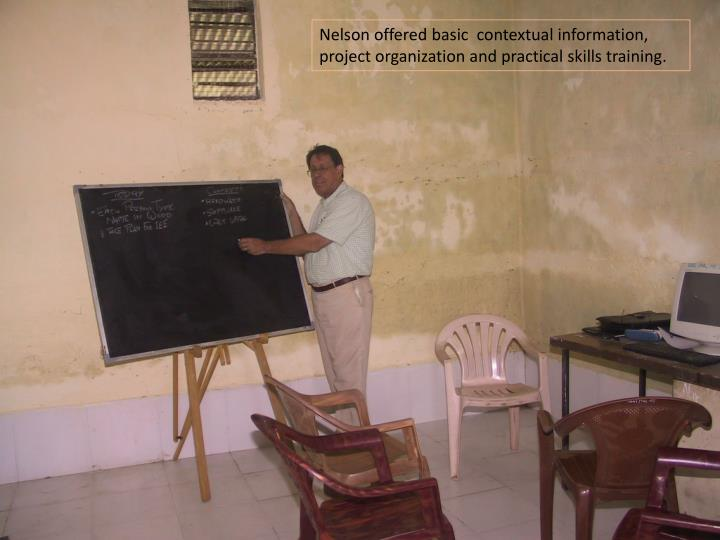 Nelson offered basic  contextual information, project organization and practical skills training.