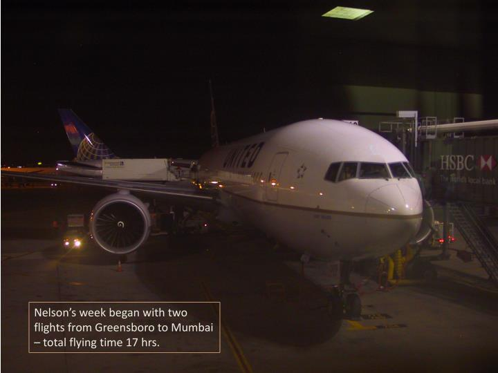 Nelson's week began with two flights from Greensboro to Mumbai – total flying time 17 hrs.