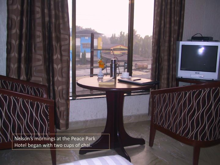 Nelson's mornings at the Peace Park Hotel began with two cups of chai.