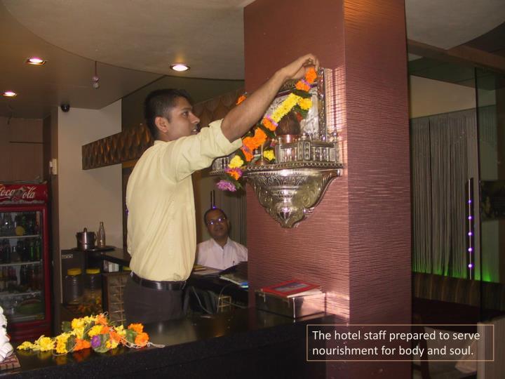 The hotel staff prepared to serve nourishment for body and soul.