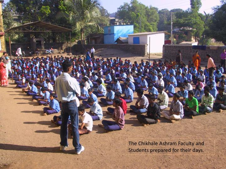 The Chikhale Ashram Faculty and Students prepared for their days.