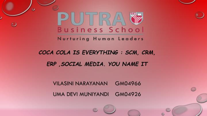 coca cola is everything scm crm erp social media you name it n.