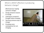 which is most effective in producing behavior change